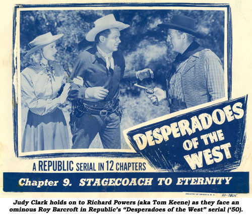 "Judy Clark holds on to Richard Powers (aka Tom Keene) as they face an ominous Roy Barcroft in Republic's ""Desperadoes of the West"" serial ('50)."
