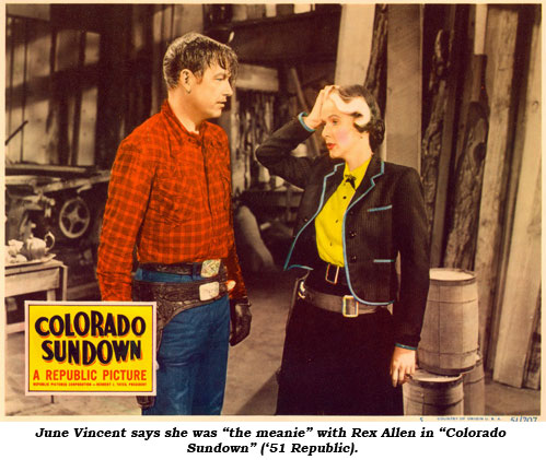 "June Vincent says she was ""the meanie"" with Rex Allen in ""Colorado Sundown"" ('51 Republic)."