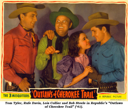 "Tom Tyler, Rufe Davis, Lois Collier and Bob Steele in Republic's ""Outlaws of Cherokee Trail"" ('41)."