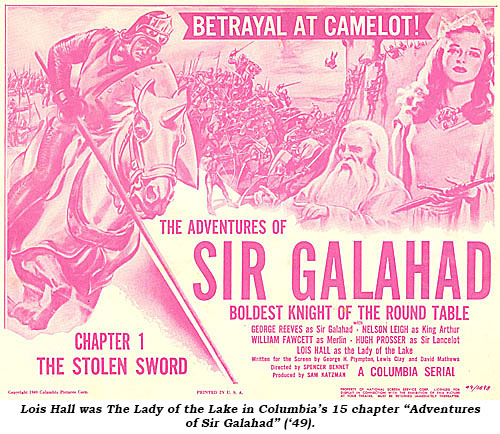 "Lois Hall was The Lady of the Lake in Columbia's 15 chapter ""Adventures of Sir Galahad"" ('49)."