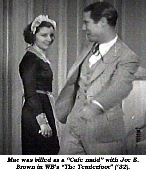 "Mae was billed as a ""Cafe maid"" with Joe E. Brown in WB's ""The Tenderfoot"" ('32)."