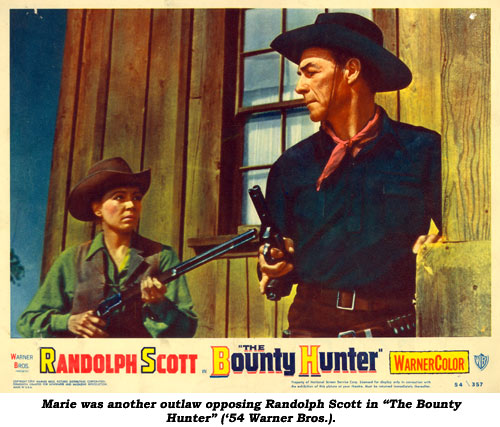 "Marie was another outlaw opposing Randolph Scott in ""The Bounty Hunter"" ('54 Warner Bros.)."