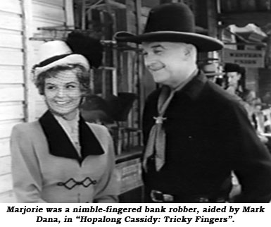 "Marjorie was a nimble-fingered bank robber, aided by Mark Dana, in ""Hopalong Cassidy: Tricky Fingers""."