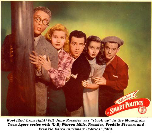 "Noel (2nd from right) felt June Pressier was ""stuck up"" in the Monogram Teen Agers series with (L-R) Warren Mills, Pressier, Freddie Stewart and Frankie Darro in ""Smart Politics"" ('48)."
