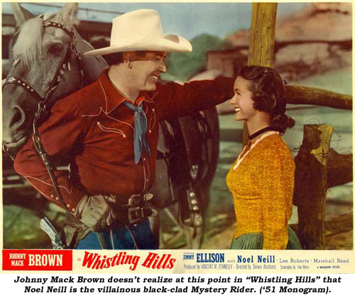 "Johnny Mack Brown doesn't realize at this point in ""Whistling Hills"" that Noel Neill is the villainous back-clad Mystery Rider. ('51 Monogram)."
