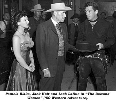 "Pamela Blake, Jack Holt and Lash LaRue in ""The Daltons' Women"" ('50 Western Adventure)."