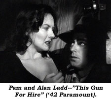 "Pam and Alan Ladd--""The Gun For Hire"" ('42 Paramount)."