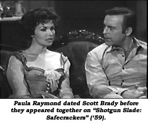 "Paula Raymond dated Scott Brady before they appeared together on ""Shotgun Slade: Safecrackers"" ('59)."