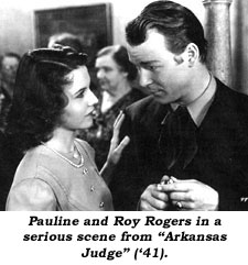 "Pauline and Roy Rogers in a serious scene from ""Arkansas Judge"" ('41)."