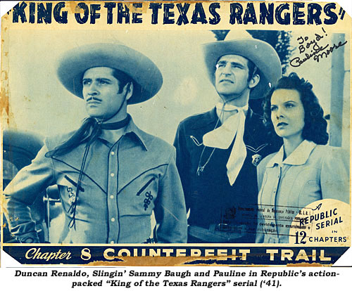 "Duncan Renaldo, Slingin' Sammy Baugh and Pauline in Republic's action-packed ""King of the Texas Rangers"" serial ('41)."