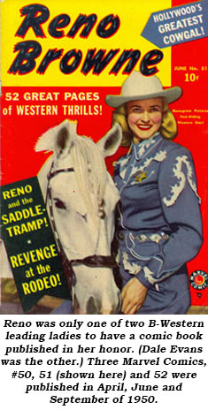 Reno was only one of two B-Western leading ladies to have a comic book published in her honor. (Dale Evans was the other.) Three Marvel Comics, #50, 51 (shown here) and 52 were published in April, June and September of 1950.