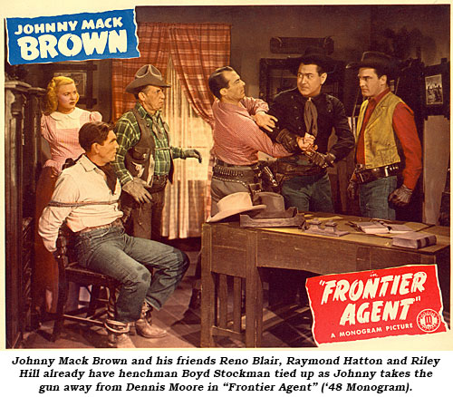 "Johnny Mack Brown and his friends Reno Blair, Raymond Hatton and Riley Hill already have henchman Bob Woodward tied up and Johnny takes the gun away from Dennis Moore in ""Frontier Agent"" ('48 Monogram)."