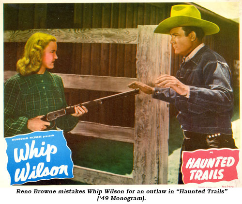"Reno Browne mistakes Whip Wilson for an outlaw in ""Haunted Trails"" ('49 Monogram)."