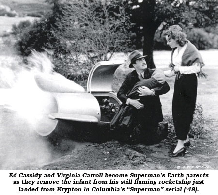 "Ed Cassidy and Virginia Carroll become Superman's Earth-parents as they remove the infant from his still flaming rocketship just landed from Krypton in Columbia's ""Superman"" serial ('48)."