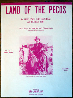 """Land of the Pecos"" sheet music. Themesong to ""Judge Roy Bean"" TV series. Edgar Buchanan photo cover. From Russell Hayden's personal memorabilia (Comes with a letter testifying it was purchased from Mrs. Russell Hayden at their Pioneertown ranch.)."