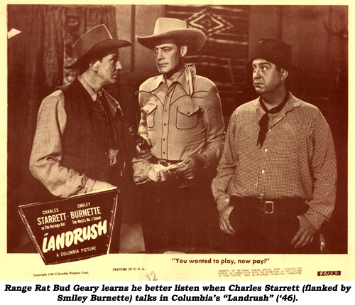 "Range Rat Bud Geary learns he better listen when Charles Starrett (flanked by Smiley Burnette) talks in Columbia's ""Landrush"" ('46)."