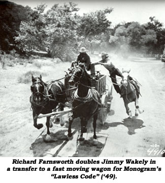 "Richard Farnsworth doubles Jimmy Wakely in a transfer to a fast moving wagon for Monogram's ""Lawless Code"" ('49)."