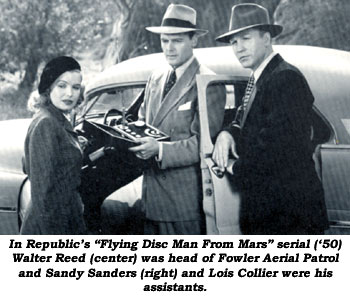 "In Republic's ""Flying Disc Man From Mars"" serial ('50) Walter Reed (center) was head of Fowler Aerial Patrol and Sandy Sanders (right) and Lois Collier were his assistants."