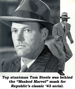 "Top stuntman Tom Steele was behind the ""Masked Marvel"" mask for Republic's classic '43 serial."