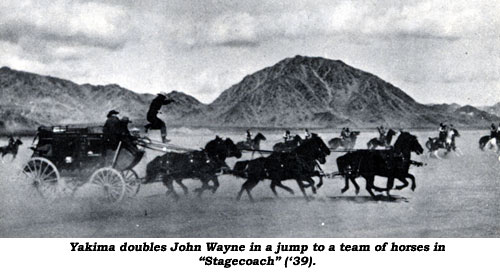 "Yakima doubles John Wayne in a jump to a team of horses from the stagecoach in ""Stagecoach"" ('39)."