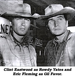 Clint Eastwood as Rowdy Yates and Eric Fleming as Gil Favor.
