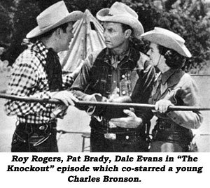 "Roy Rogers, Pat Brady, Dale Evans in ""The Knockout"" episode which co-starred a young Charles Bronson."