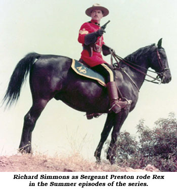 Richard Simmons as Sergeant Preston rode his horse Rex in the Summer episodes of the series.