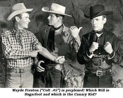 "Wayde Preston (""Colt .45"") is perplexed! Which Will is Sugarfoot and which is the Canary Kid?"