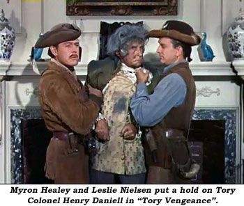 "Myron Healey and Leslie Nielsen put a hold on Tory Colonel Henry Daniell in ""Tory Vengeance""."