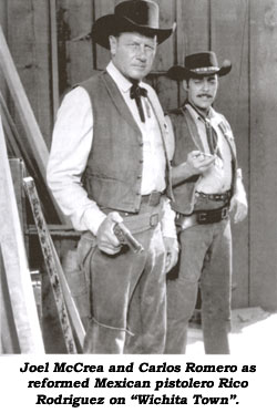 "Joel McCrea and Carlos Romero as reformed Mexican pistolero Rico Rodriguez on ""Wichita Town""."