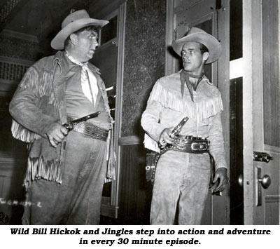 Wild Bill Hickok and Jingles step into action and adventure in every 30 mintue episode.