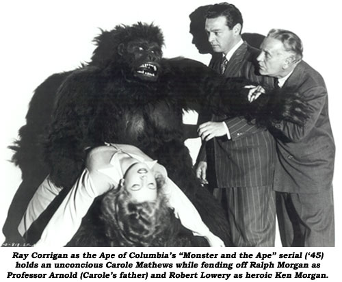 "Ray Corrigan as the Ape of Columbia's ""Monster and the Ape"" serial ('45) holds an unconcious Carole Mathews while fending off Ralph Morgan as Professor Arnold (Carole's father) and Robert Lowery as heroic Ken Morgan."