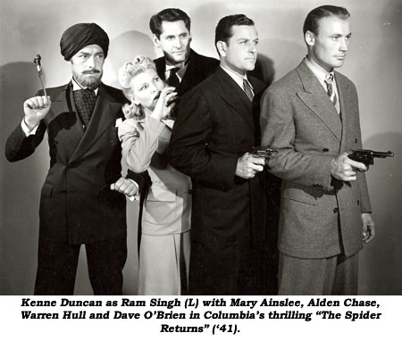 "Kenne Duncan as Ram Singh (L) with Mary Ainslee, Alden Chase, Warren Hull and Dave O'Brien in Columbia's thrilling ""The Spider Returns"" ('41)."
