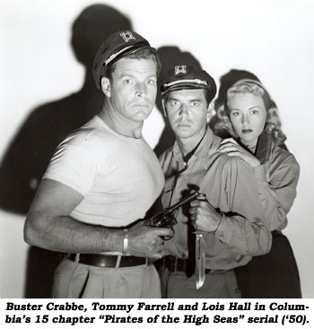 "Buster Crabbe, Tommy Farrell and Lois Hall in Columbia's 15 chapter ""Pirates of the High Seas"" serial ('50)."