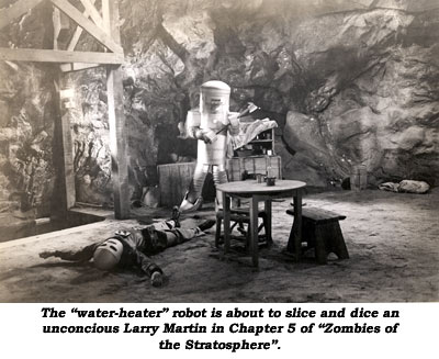 "The ""water-heater"" robot is about to slice and dice an unconcious Larry Martin in Chapter 5 of ""Zombies of the Stratosphere""."