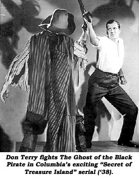 "Don Terry fights The Ghost of the Black Pirate in Columbia's exciting ""Secret of Treasure Island"" serial ('38)."