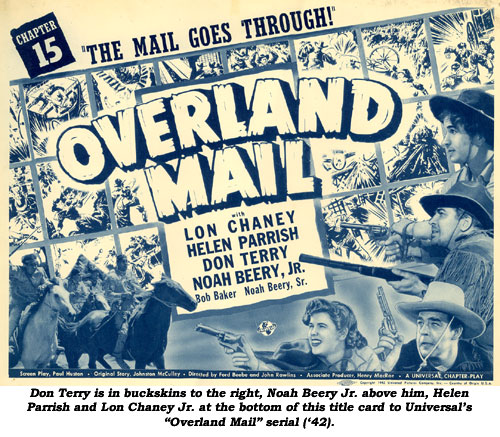 "Don Terry is in buckskins to the right, Noah Beery Jr. above him, Helen Parrish and Lon Chaney Jr. at the bottom of this title card to Universal's ""Overland Mail"" serial ('42)."