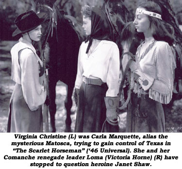 "Virginia Christine (L) was Carla Marquette, alias the mysterious Matosca, trying to gain control of Texas in ""The Scarlet Horseman"" ('46 Universal). She and her Comanche renegade leader Loma (Victoria Horne) (R) have stopped to question heroine Janet Shaw."