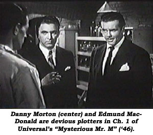 "Danny Morton (center) and Edmund MacDonald are devious plotters in Ch. 1 of Universal's ""Mysterious Mr. M""."
