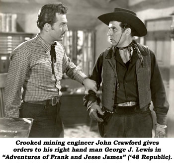 "Crooked mining engineer John Crawford gives orders to his right hand man George J. Lewis in ""Adventures of Frank and Jesse James"" ('48 Republic)."
