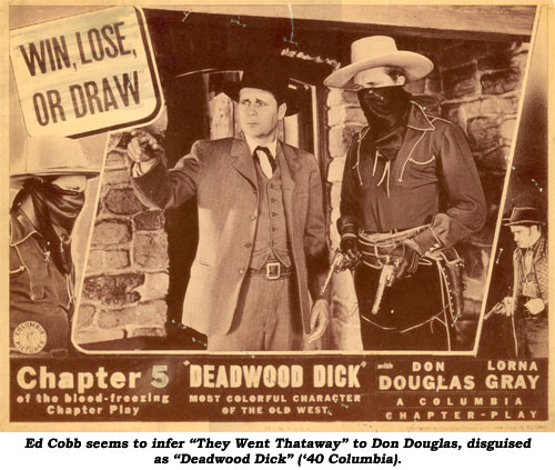 "Ed Cobb seems to infer ""They Went Thataway"" to Don Douglas, disguised as ""Deadwood Dick"" ('40 Columbia)."