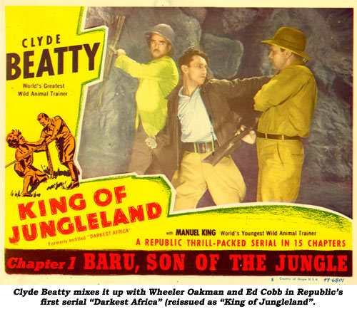 "Clyde Beatty mixes itup with Wheeler Oakman and Ed Cobb in Republic's first serial ""Darkest Africa"" (reissued as ""King of Jungleland""."