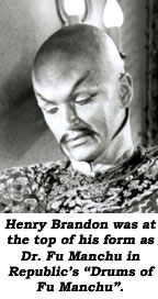 "Henry Brandon was at the top of his form as Dr. Fu Manchu in Republic's ""Drums of Fu Manchu""."