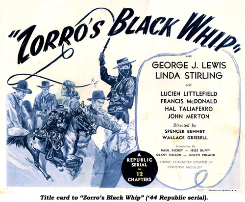 "Title card to ""Zorro's Black Whip"" ('44 Republic serial)."