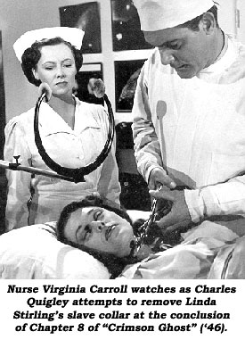 "Nurse Virginia Carroll watches as Charles Quigley attempts to remove Linda Stirling's slave collar at the conclusion of Chapter 8 of ""Crimson Ghost"" ('46)."