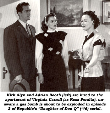 "Kirk Alyn and Adrian Booth (left) are lured to the apartment of Virginia Carroll (as Rosa Peralta), unaware a gas bomb is about to be exploded in episode 2 of Republic's ""Daughter of Don Q"" ('46) serial."