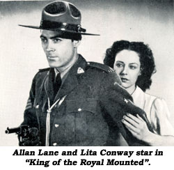 "Allan Lane and Lita Conway star in ""King of the Royal Mounted""."