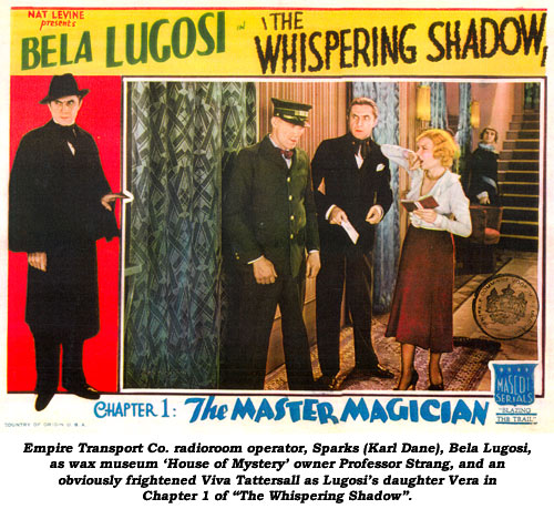 "Empire Transport Co. radioroom operator, Sparks (Karl Dane), Bela Lugosi, as was museum 'House of Mystery' owner Professor Strang, operator of the musuem and an obviously frightened Viva Tattersall as Lugosi's daughter, Vera in Chapter 1 of ""The Wihispering Shadow""."