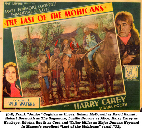 "(L-R) Frank ""Junior"" Coghlan as Uncas, Nelson McDowell as David Gamut, Hobart Bosworth as The Sagamore, Lucille Browne as Alice, Harry Carey as Hawkeye, Edwina Booth as Cora and Walter Miller as Jajor Duncan Heyward in Mascot's excellent ""Last of the Mohicans"" serial ('32)."