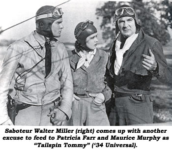 "Saboteur Walter Miller (right) comes up with another excuse to feed to Patricia Fair and Maurice Murphy as ""Tailspin Tommy"" ('34 Universal)."